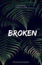Broken || THOMESA (#WATTYS2018) UNDER EDITING by trishakatharr