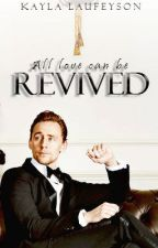 All Love Can Be Revived (a Tom Hiddleston fanfic) by ProfessorMoony