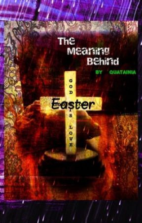 The Meaning Behind Easter by Quatainia