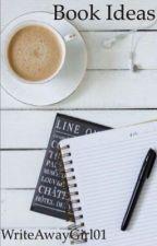 Book Ideas  by WriteAwayGirl01