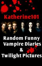 Random Funny Vampire Diaries & Twilight Pictures by Katherine101