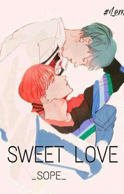 Đọc truyện [SOPE] [H] Sweet Love