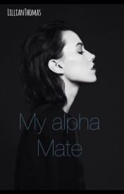 My Alpha Mate (Editing) by LillianThomas