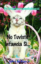 No Tuviste Infancia Si..... by Arantxachannekokawai