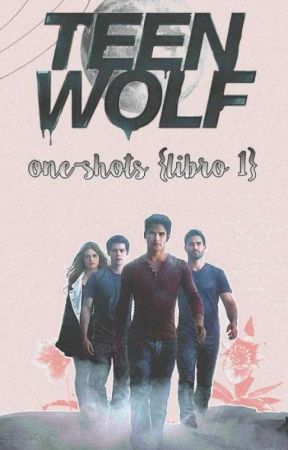 TEEN WOLF 《ONE SHOTS》 by Nevada331