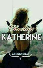 Chasing Katherine  by abenaaddai