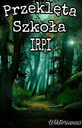Przeklęta Szkoła IIRPII (ZAPISY ZAMKNIĘTE)  by Wiktoriana3