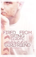 Fired from Being Liam Payne's Girlfriend by cabaeo