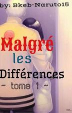 malgré les différences ~ Tome 1 ~ by bkeb-naruto15