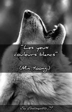 Les yeux couleurs blancs (ff BTS Min Yoongi) by Louloupiblo29