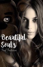 Beautiful Souls: Fnaf Fanfiction  by WhitneyFanFiction