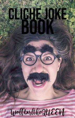 Cliché Joke Book by Wolf6irltheQUEEN