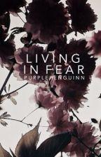 Living In Fear by purplepenguinn