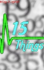 15 Things by acting_is_mylife