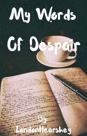 My words of despair  by LondonHearshey