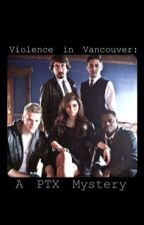 Violence in Vancouver: A PTX Mystery by perfect_pentatonix