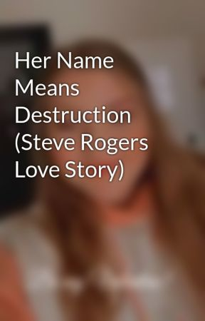 Her Name Means Destruction (Steve Rogers Love Story) by Queen_B_of_fanfics