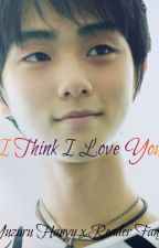 I Think I Love You( Yuzuru Hanyu x Reader fanfic ) by cillathenerdyunicorn