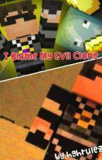 I Blame My Evil Clone by hghrules