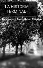 LA HISTORIA TERMINAL by AnnieKawaiiNyah