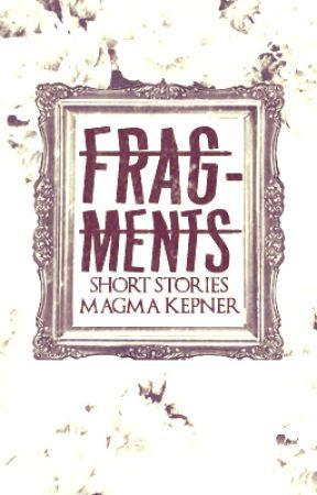 Fragments by MagmaKepner