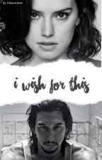 I Wish For This ✶ reylo | ✓ by American-Dream