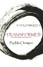 If You Owned A Transformer by MsChomperTheChomp
