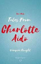 Tales From Charlotte Aido [One-Shots] (Vampire Knight) by Nightlyxx