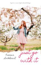 Just Go With It (Pink Unicorn Series, Book III) by crossroad