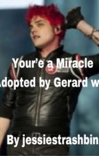You're a miracle- adopted by Gerard Way by jessiestrashbin