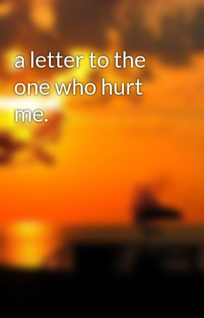 a letter to the one who hurt me  - dear person who hurt me