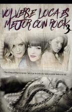 Volverse loca es mejor con Rock - Libro 3 - La Traición by UnaChicaConLapiz
