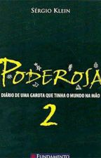 PODEROSA 2 - Diário De Uma Garota Que Tinha o Mundo Na Mão by Darkness251
