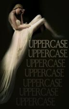 UPPERCASE by soulspillage