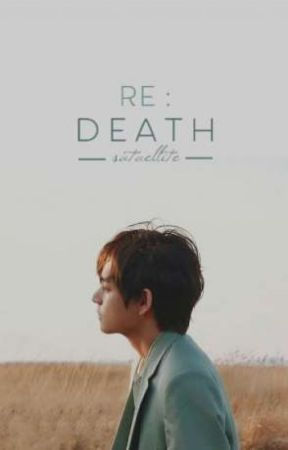 Re:Death   Taehyung ✓ by sataellite