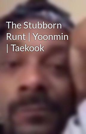The Stubborn Runt | Yoonmin | Taekook by BTScortarMe