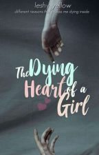 The Dying Heart Of A Girl #Wattys2018 by Leshy_yellow