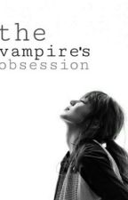 The Vampire's Obsession  by AshleyAnnPuro