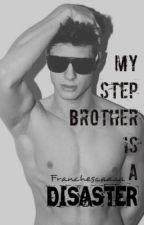 My Step Brother is a Disaster© by Franchescaaaa