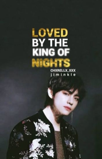 Loved By The King Of Nights✔️   kth