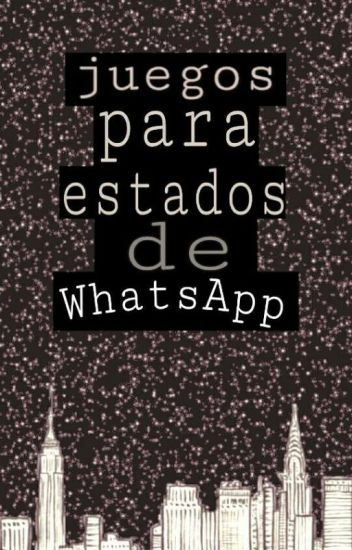 Juegos Para Estados De Whatsapp Nahiaravillar Wattpad