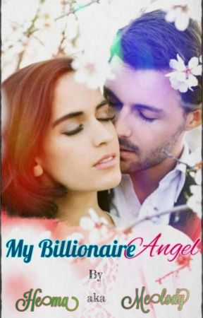 My Billionaire Angel 👼 by MelodiousHummingBird