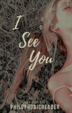 I See You by PhilophobicReader