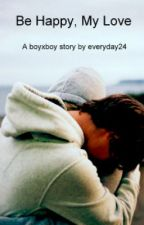 Be Happy, My Love (BoyxBoy) by everyday24