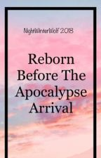 Reborn Before The Apocalypse Arrival  by NightWinterWolf