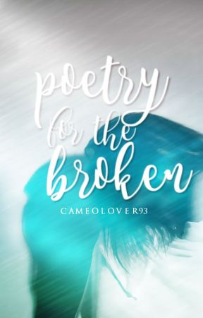 Poetry For The Broken (Completed) by CameoLover93