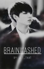Brainwashed | A Jungkook, from BTS, FanFic by let-that