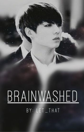 Brainwashed | A Jungkook, from BTS, FanFic