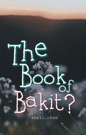 The Book of Bakit? [COMPLETE BOOK 1] by shell_chen