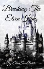 Breaking the Elven King by EllenSweetPotato